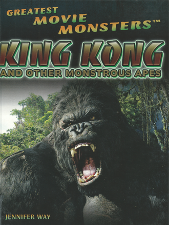 Greatest Movie Monsters: King Kong and Other Monstrous Apes